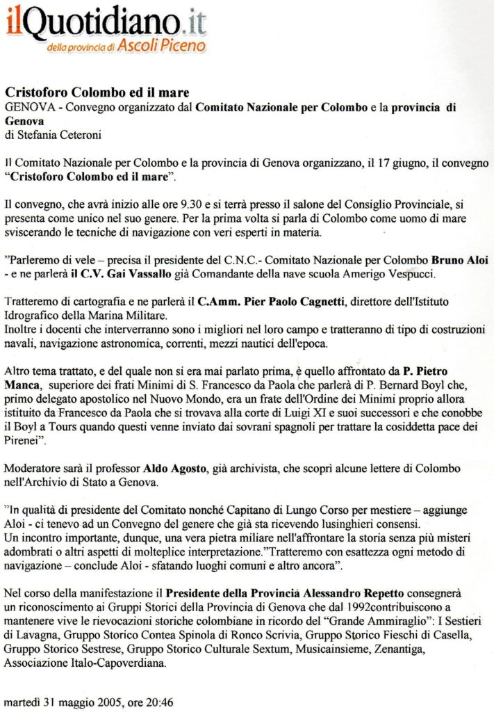 PROVINVIA-Convegno-20055-depliant-1-1-1024x718  PROVINCIA-Convegno-2005-depliant-2-1-1024x714  CONVEGNO-PROVINCIA-17-giugno-2005-Convegno-Cristoforo-Colombo-e-il-Mare-001  CONVEGNO-PROVINCIA-Pres.-Provincia-Alessandro-Repetto-e-Bruno-Aloi-1024x684  CONVEGNO-PROVINCIAinterventi-Bruno-Aloi-e-Aldo-Agosto-moderatore-del-Convegno-1024x754  CONVEGNO-PROVINCIA-Prof.ssa-Luciana-Gatti-e-prof.-Carlo-Maccagni-1024x655  CONVEGNO-PROVINCIA-intervento-della-prof.ssa-Luciana-Gatti-1024x682  CONVEGNO-PROVINCIA-Prof.Carlo-Maccagni-683x1024  CONVEGNO-PROVINCIA-Prof.-Giuseppe-Restivo-e-Ufficiale-Istituto-Idrografico-1024x686  CONVEGNO-PROVINCIA-COLOMBO-E-MARE-1024x684  PROVINCIA-IDROGRAFICO-1-DOC-1-713x1024  PROVINCIA-IDROGRAFICO-2-711x1024  PROVINCIA-IDROGRAFICO-3-DOC-691x1024  PROVINCIA-IDROGRAFICO-4-DOC-705x1024  PROVINCIA-IDROGRAFICO-5-DOC-705x1024  PROVINCIA-IDROGRAFICO-6-DOC-705x1024  CONVEGNO-PROVINCIA-COLOMBO-E-IL-MARE-662x1024  BOYL-al-secondo-viaggo-729x1024  BOYL-pagina-1-683x1024  BOYL-pagina-2-672x1024  BOYL-pagina-3-668x1024  BOYL-pagina-4-doc-705x1024  BOYL-apgina-5-699x1024  Boyl-foglio-6-1024x817  CONVEGNO-PROVINCIA-Intervista-per-tabloid-Provincia-a-Bruno-Aloi-1024x686  Provincia-Convegno-1-706x1024  Provincia-Convegno-2-708x1024  Articoli-stampa-VITA-E-MARE-maggio-giugno-2005-733x1024  Articolo-RIVIERA-LIGURE-812x1024  Articolo-ilQuotidiano.it-Ascoli-Piceno-711x1024