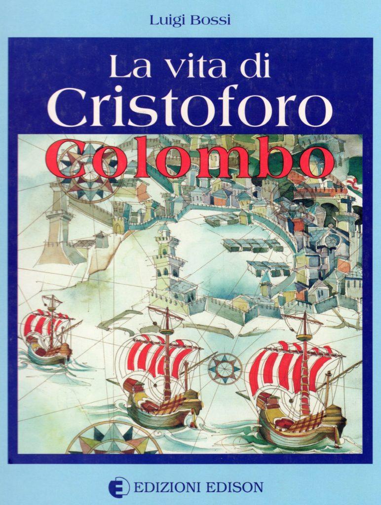 BIBLIOTECA-CNC-ICCC-Luigi-Bossi-La-vita-di-Cristoforo-Colombo-Edizioni-Edison-772x1024